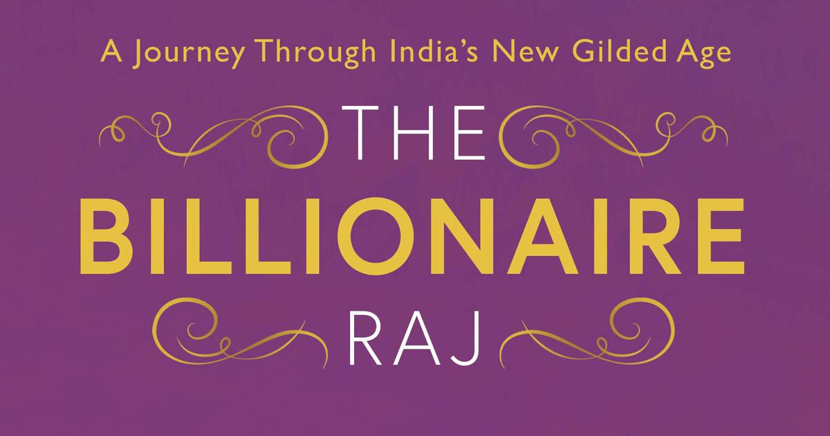 The Billionaire Raj: A Journey through India's New Gilded Age