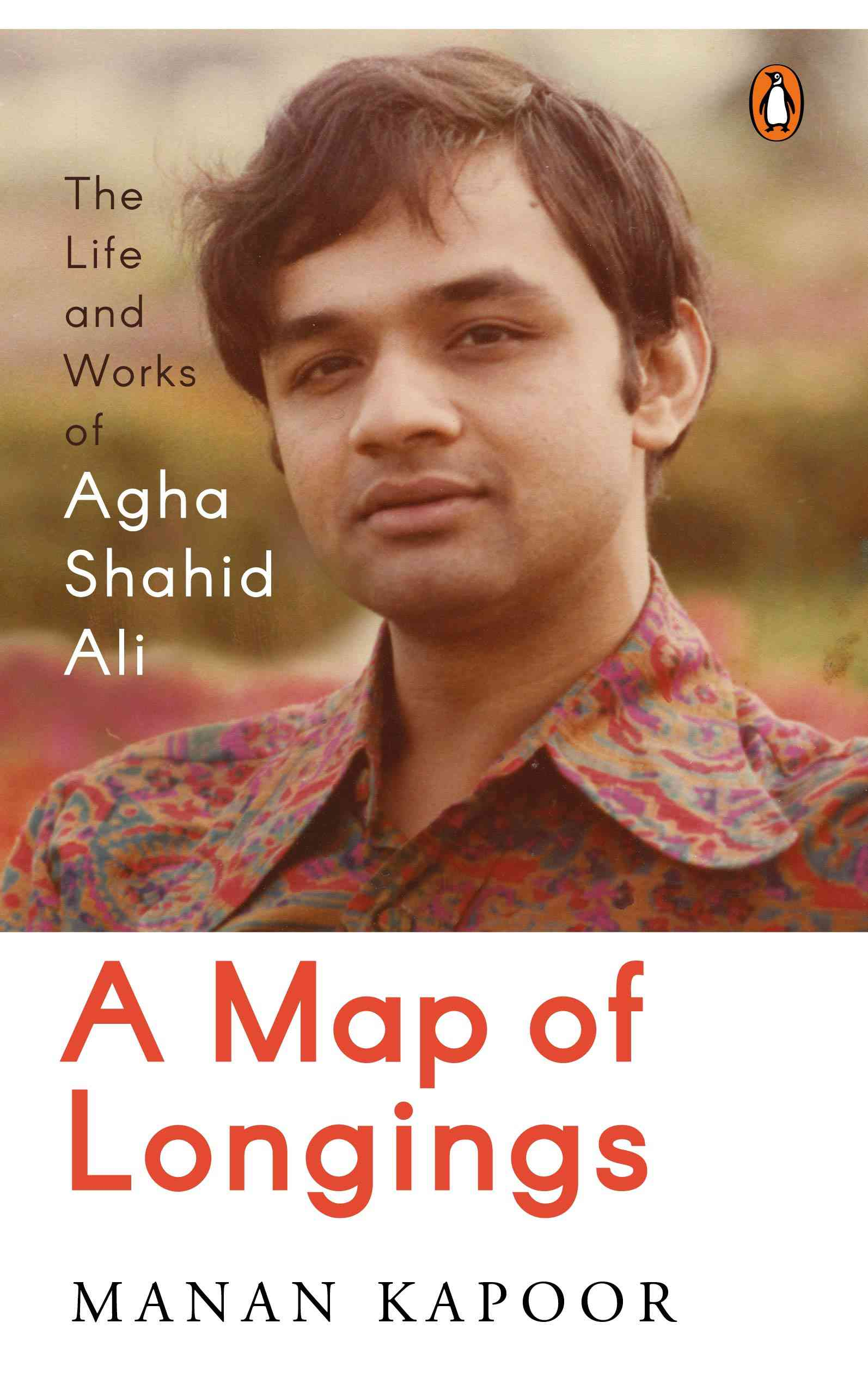 A Map of Longings: The Life and Works of Agha Shahid Ali