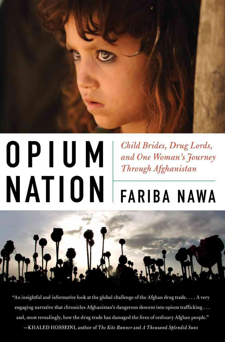 Opium Nation: Child Wives, Drug Lords, and a Woman's Journey Through Afghanistan