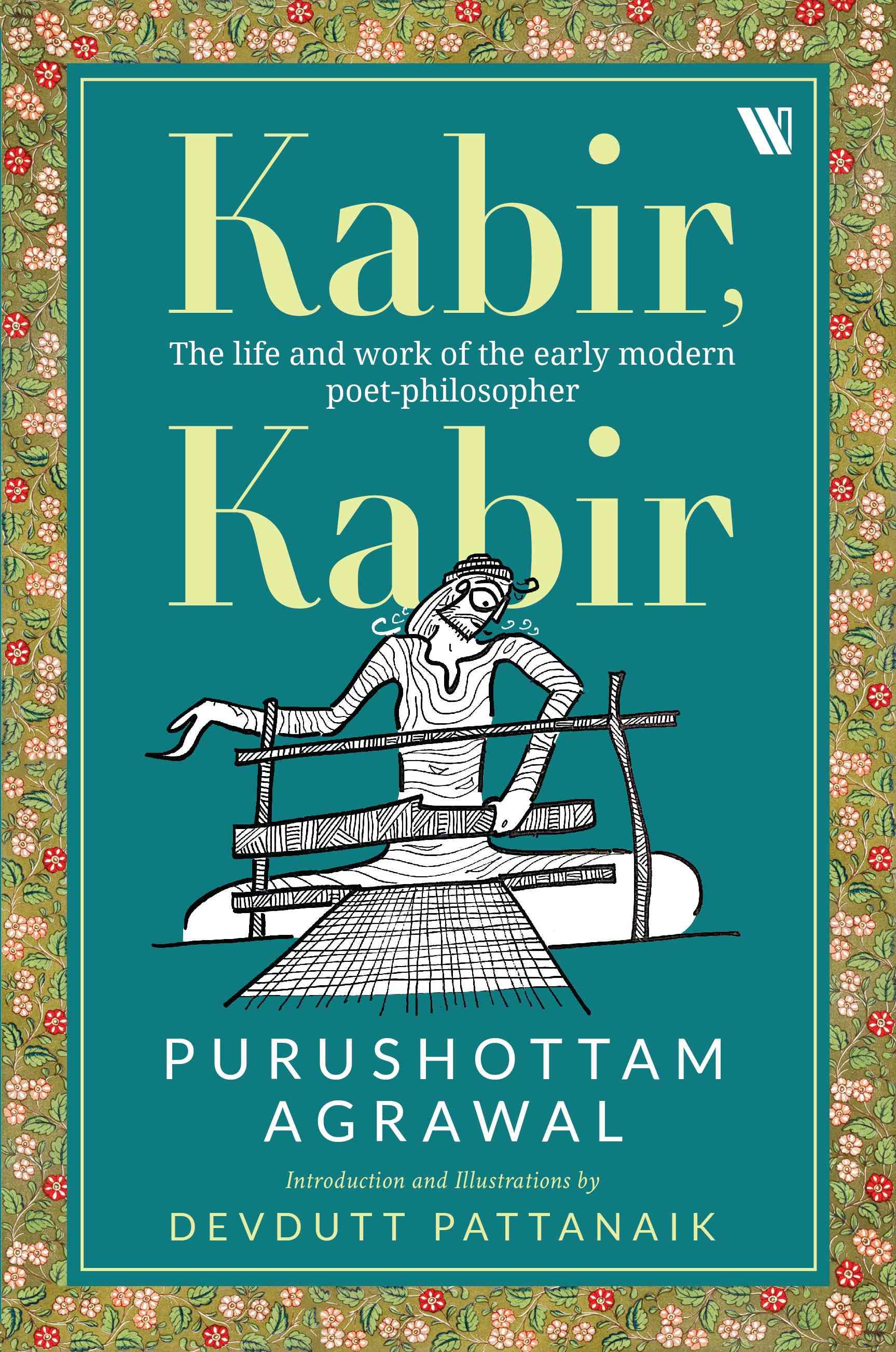 Kabir, Kabir: The Life and Work of the Early Modern Poet-Philosopher