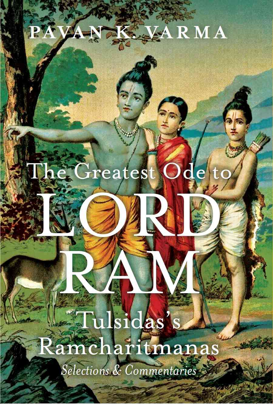 The Greatest Ode To Lord Ram: Tulsidas's Ramcharitmanas, Selections & Commentaries