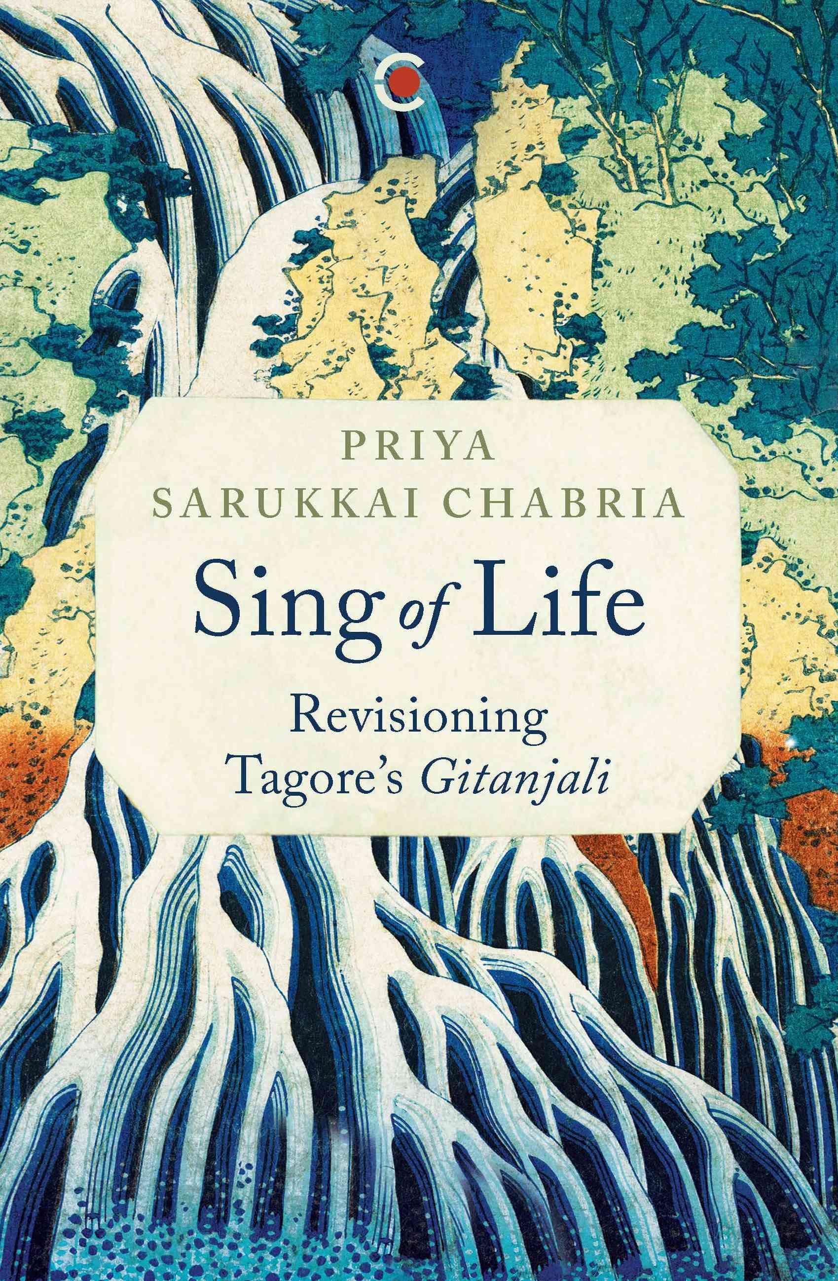 Sing of Life: Revisioning Tagore's 'Gitanjali